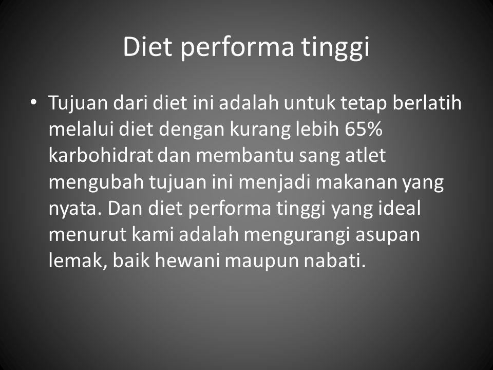 Diet performa tinggi Tujuan dari diet ini adalah untuk tetap berlatih melalui diet dengan kurang lebih 65% karbohidrat dan membantu sang atlet menguba