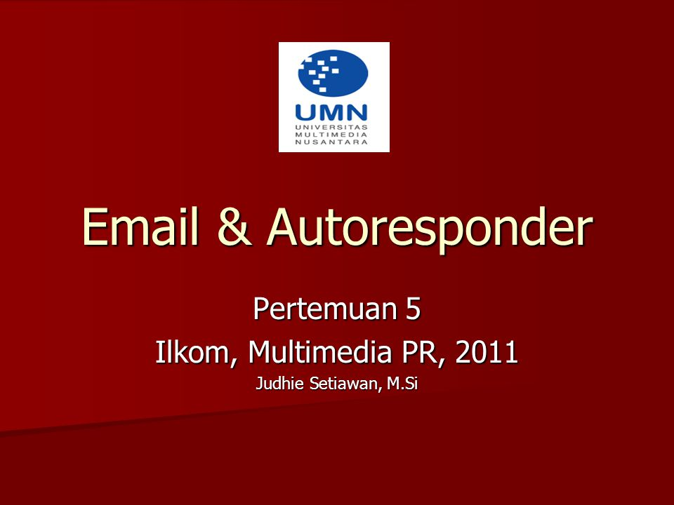 Email & Autoresponder Pertemuan 5 Ilkom, Multimedia PR, 2011 Judhie Setiawan, M.Si