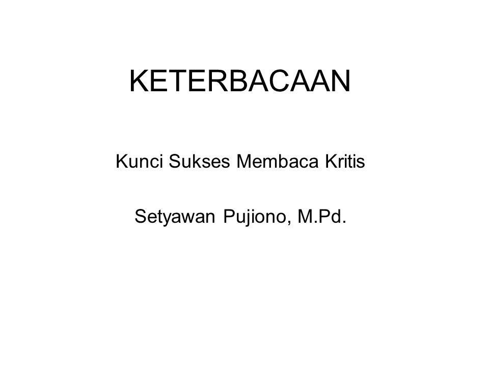 KETERBACAAN Kunci Sukses Membaca Kritis Setyawan Pujiono, M.Pd.