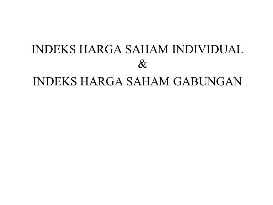 INDEKS HARGA SAHAM INDIVIDUAL & INDEKS HARGA SAHAM GABUNGAN
