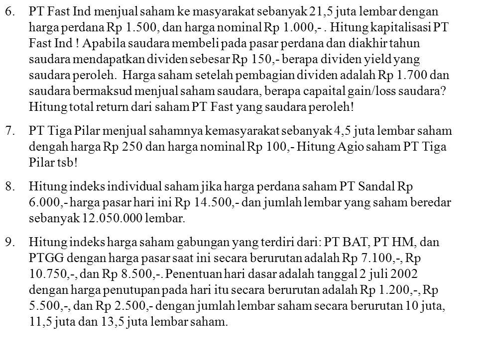 6.PT Fast Ind menjual saham ke masyarakat sebanyak 21,5 juta lembar dengan harga perdana Rp 1.500, dan harga nominal Rp 1.000,-. Hitung kapitalisasi P