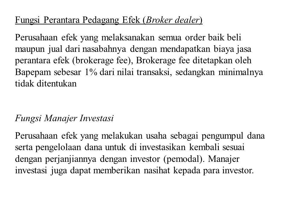 Fungsi Perantara Pedagang Efek (Broker dealer) Perusahaan efek yang melaksanakan semua order baik beli maupun jual dari nasabahnya dengan mendapatkan