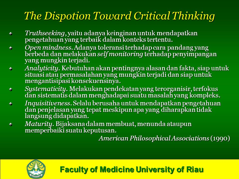 Faculty of Medicine University of Riau The Dispotion Toward Critical Thinking Truthseeking, yaitu adanya keinginan untuk mendapatkan pengetahuan yang terbaik dalam konteks tertentu.