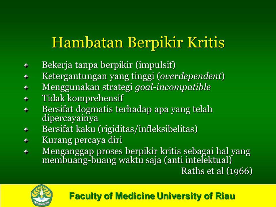 Faculty of Medicine University of Riau Hambatan Berpikir Kritis Bekerja tanpa berpikir (impulsif) Ketergantungan yang tinggi (overdependent) Menggunak