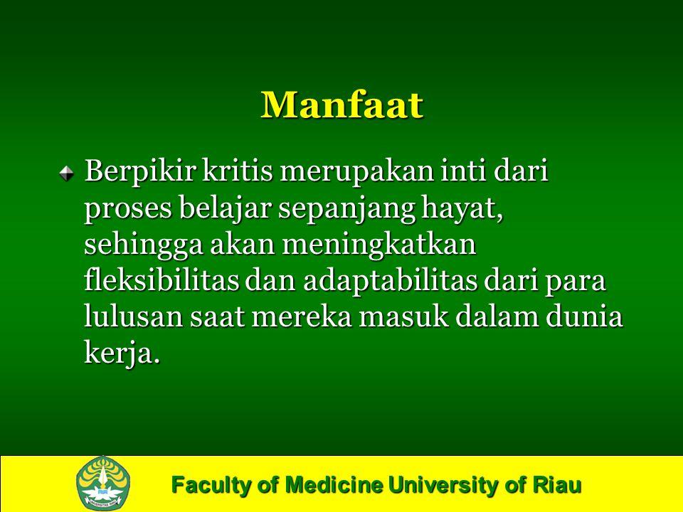 Faculty of Medicine University of Riau Manfaat Berpikir kritis merupakan inti dari proses belajar sepanjang hayat, sehingga akan meningkatkan fleksibi