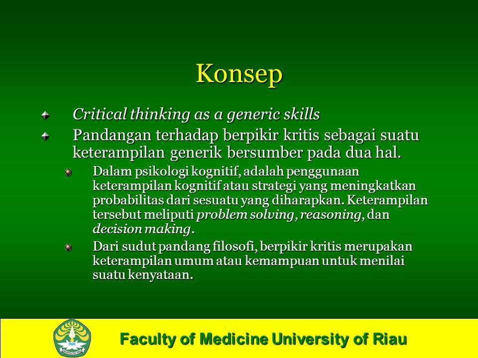 Faculty of Medicine University of Riau Konsep Critical thinking as a generic skills Pandangan terhadap berpikir kritis sebagai suatu keterampilan gene