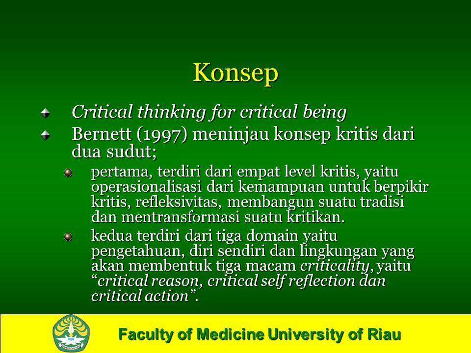 Faculty of Medicine University of Riau Konsep Critical thinking for critical being Bernett (1997) meninjau konsep kritis dari dua sudut; pertama, terd