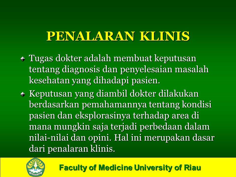 Faculty of Medicine University of Riau PENALARAN KLINIS Tugas dokter adalah membuat keputusan tentang diagnosis dan penyelesaian masalah kesehatan yan