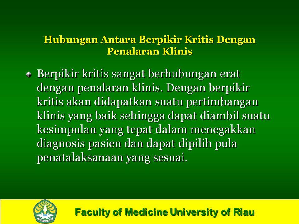 Faculty of Medicine University of Riau Hubungan Antara Berpikir Kritis Dengan Penalaran Klinis Berpikir kritis sangat berhubungan erat dengan penalara