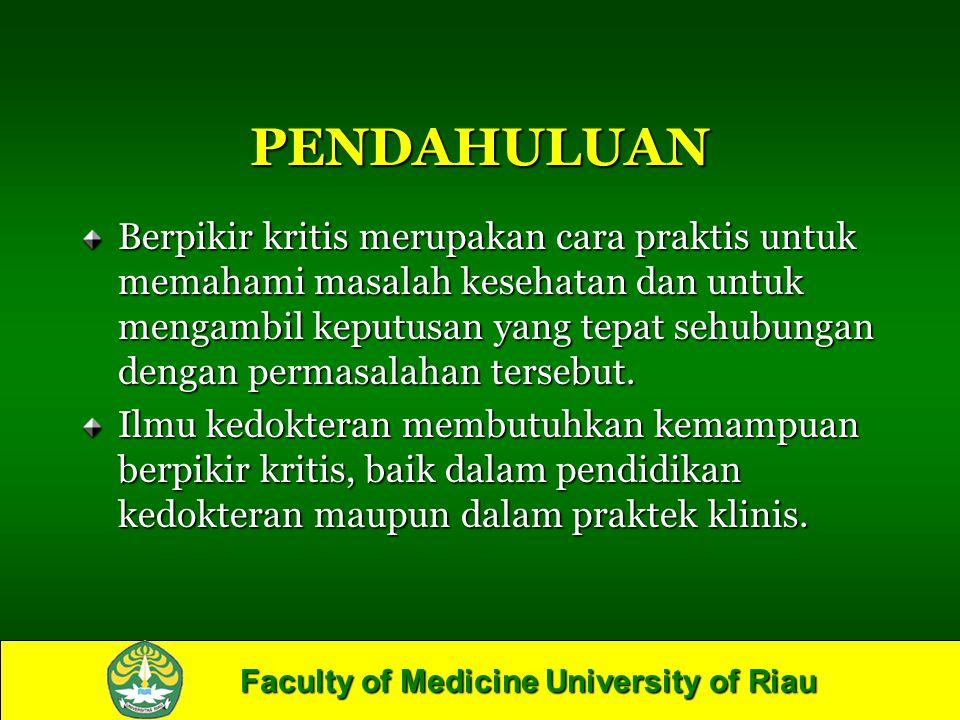 Faculty of Medicine University of Riau PENDAHULUAN Berpikir kritis merupakan cara praktis untuk memahami masalah kesehatan dan untuk mengambil keputus