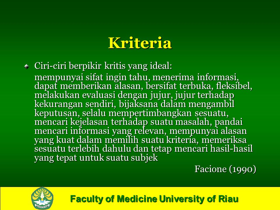 Faculty of Medicine University of Riau Kriteria Ciri-ciri berpikir kritis yang ideal: mempunyai sifat ingin tahu, menerima informasi, dapat memberikan