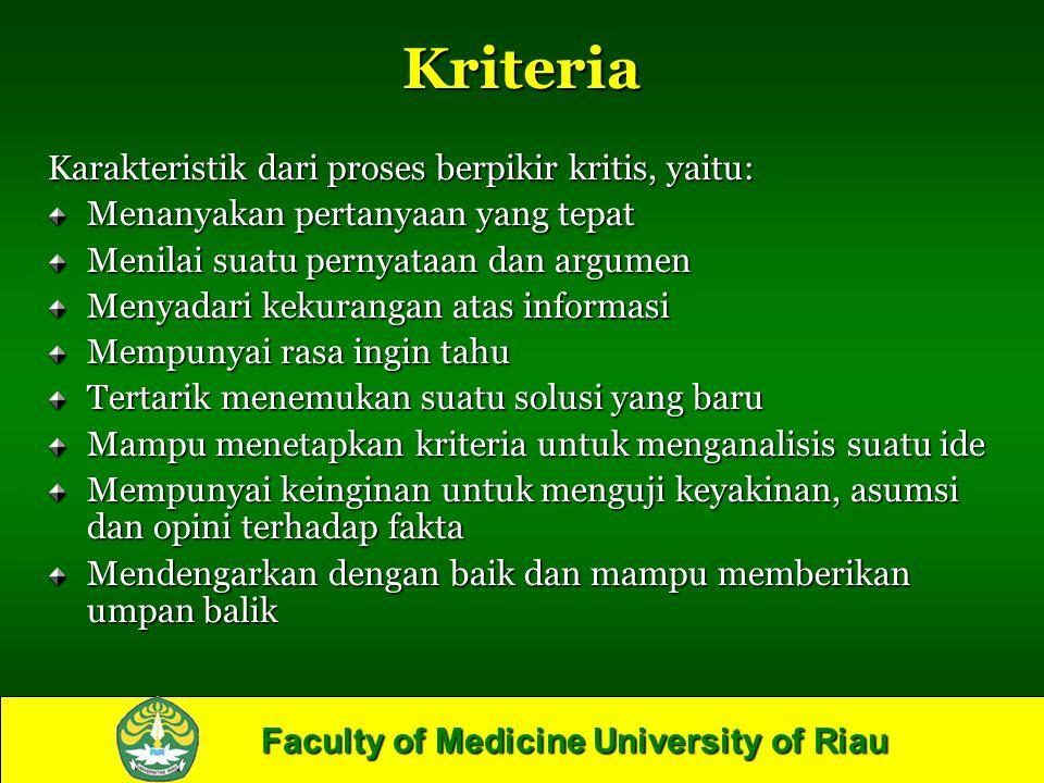 Faculty of Medicine University of Riau Kriteria Karakteristik dari proses berpikir kritis, yaitu: Menanyakan pertanyaan yang tepat Menilai suatu perny