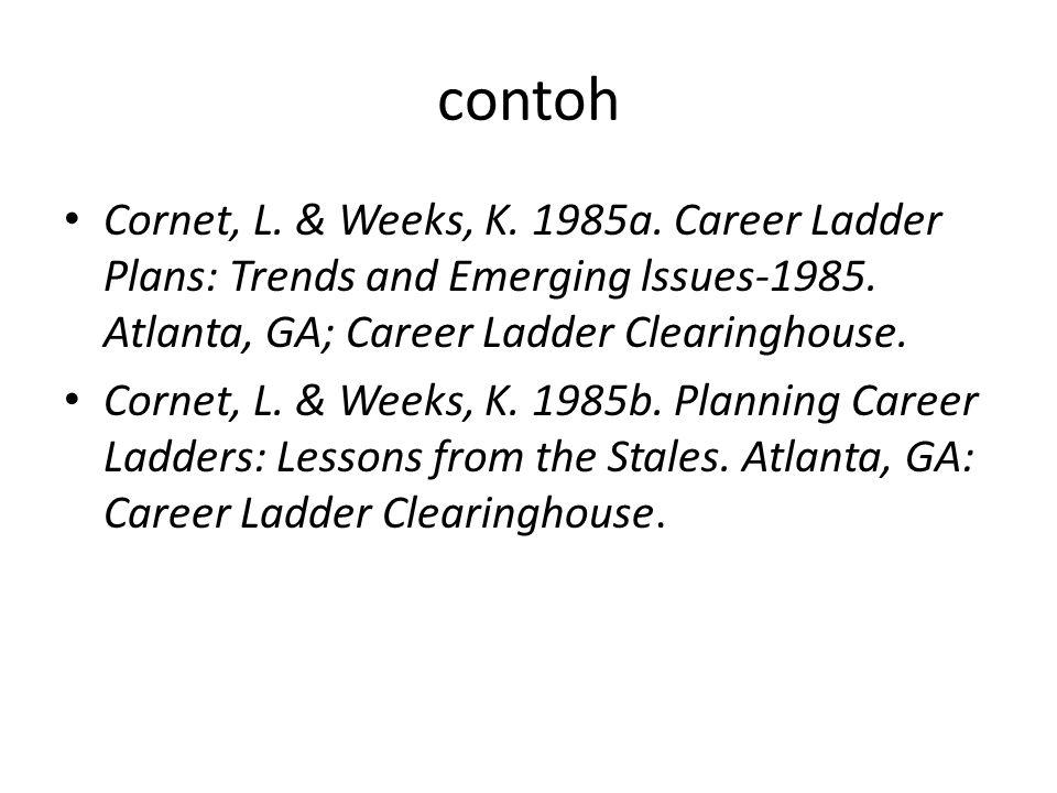 contoh Cornet, L. & Weeks, K. 1985a. Career Ladder Plans: Trends and Emerging lssues-1985. Atlanta, GA; Career Ladder Clearinghouse. Cornet, L. & Week