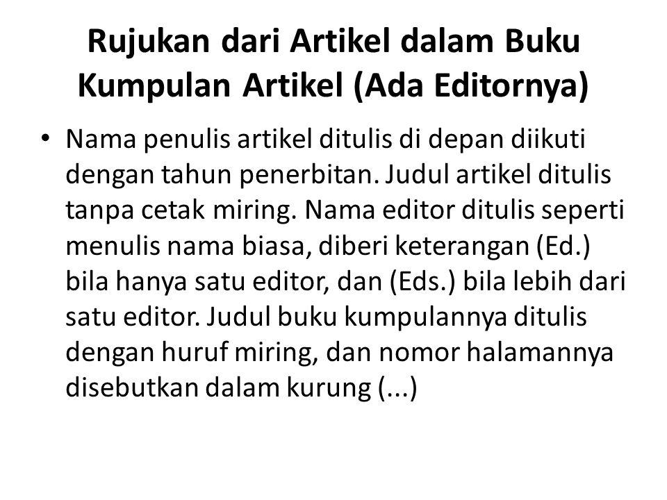 Rujukan dari Artikel dalam Buku Kumpulan Artikel (Ada Editornya) Nama penulis artikel ditulis di depan diikuti dengan tahun penerbitan. Judul artikel