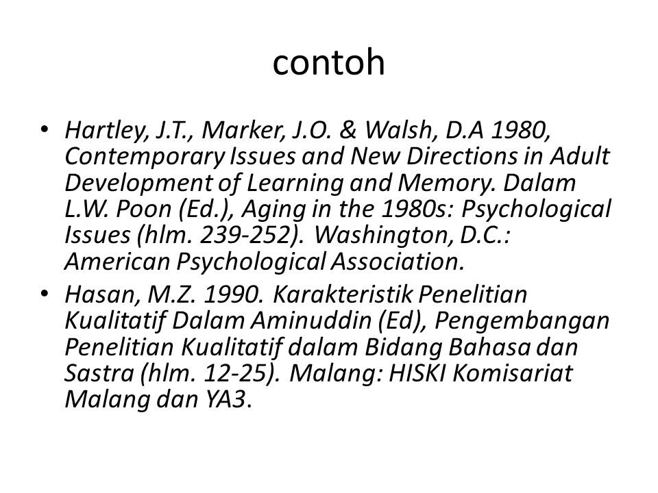 contoh Hartley, J.T., Marker, J.O. & Walsh, D.A 1980, Contemporary Issues and New Directions in Adult Development of Learning and Memory. Dalam L.W. P