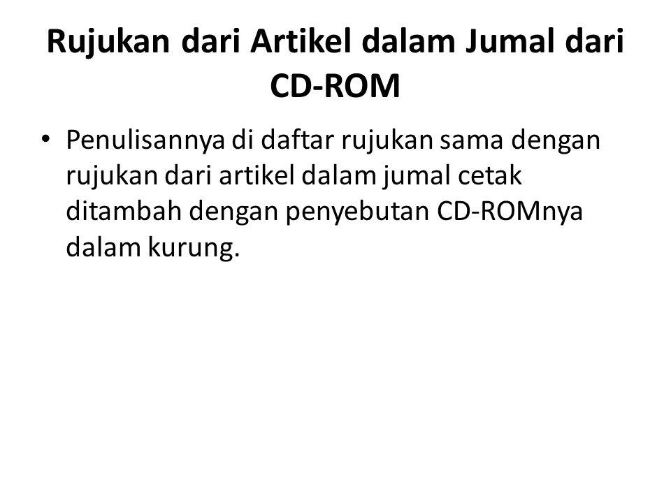 Rujukan dari Artikel dalam Jumal dari CD-ROM Penulisannya di daftar rujukan sama dengan rujukan dari artikel dalam jumal cetak ditambah dengan penyebu