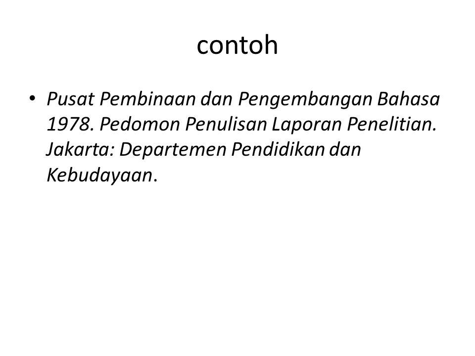 contoh Pusat Pembinaan dan Pengembangan Bahasa 1978. Pedomon Penulisan Laporan Penelitian. Jakarta: Departemen Pendidikan dan Kebudayaan.