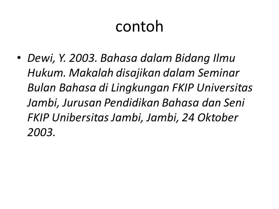 contoh Dewi, Y. 2003. Bahasa dalam Bidang Ilmu Hukum. Makalah disajikan dalam Seminar Bulan Bahasa di Lingkungan FKIP Universitas Jambi, Jurusan Pendi