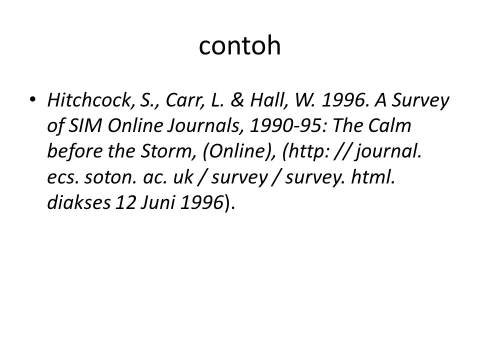 contoh Hitchcock, S., Carr, L. & Hall, W. 1996. A Survey of SIM Online Journals, 1990-95: The Calm before the Storm, (Online), (http: // journal. ecs.