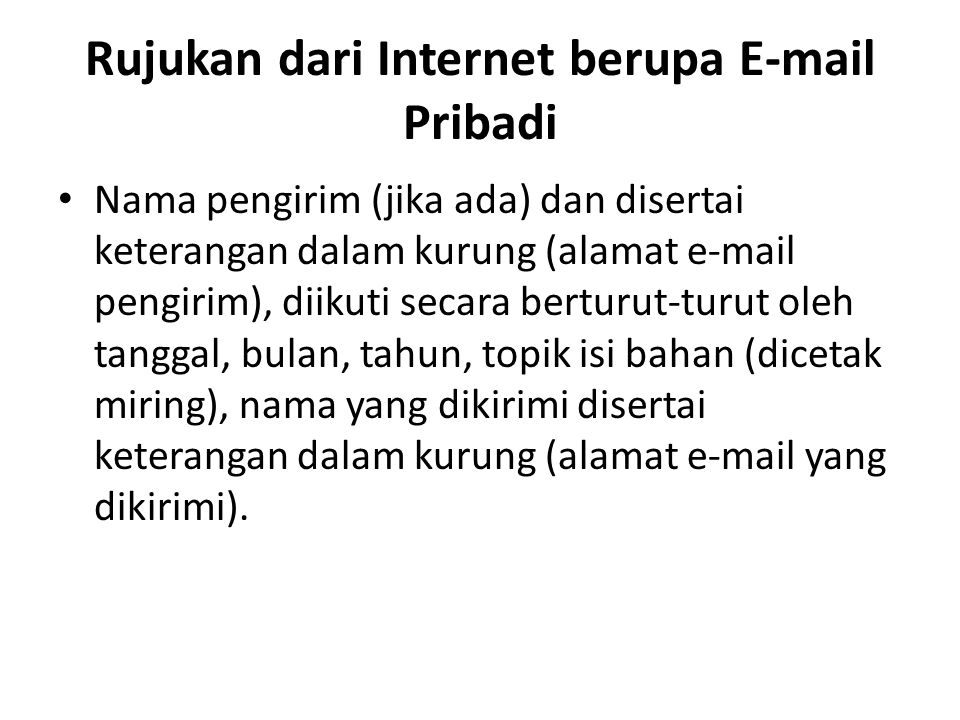 Rujukan dari Internet berupa E-mail Pribadi Nama pengirim (jika ada) dan disertai keterangan dalam kurung (alamat e-mail pengirim), diikuti secara ber
