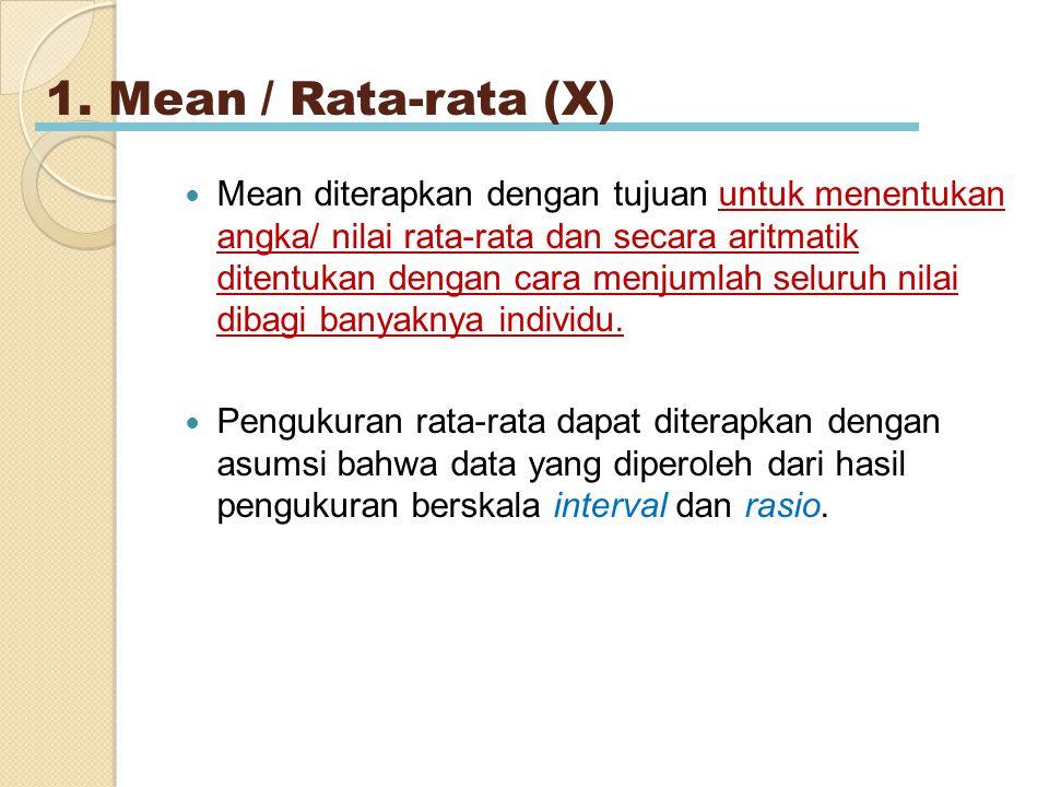 1. Mean / Rata-rata (X) Mean diterapkan dengan tujuan untuk menentukan angka/ nilai rata-rata dan secara aritmatik ditentukan dengan cara menjumlah se