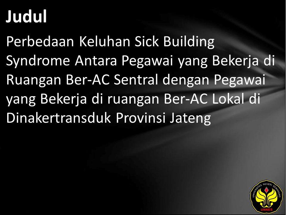 Judul Perbedaan Keluhan Sick Building Syndrome Antara Pegawai yang Bekerja di Ruangan Ber-AC Sentral dengan Pegawai yang Bekerja di ruangan Ber-AC Lokal di Dinakertransduk Provinsi Jateng