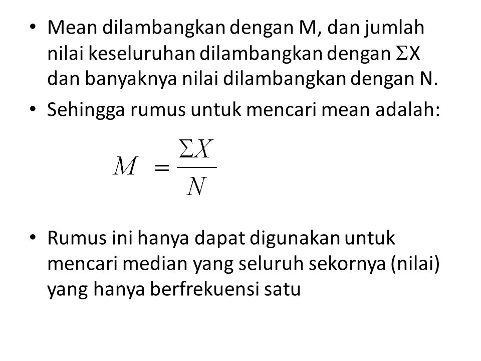 Mean dilambangkan dengan M, dan jumlah nilai keseluruhan dilambangkan dengan  X dan banyaknya nilai dilambangkan dengan N. Sehingga rumus untuk menca