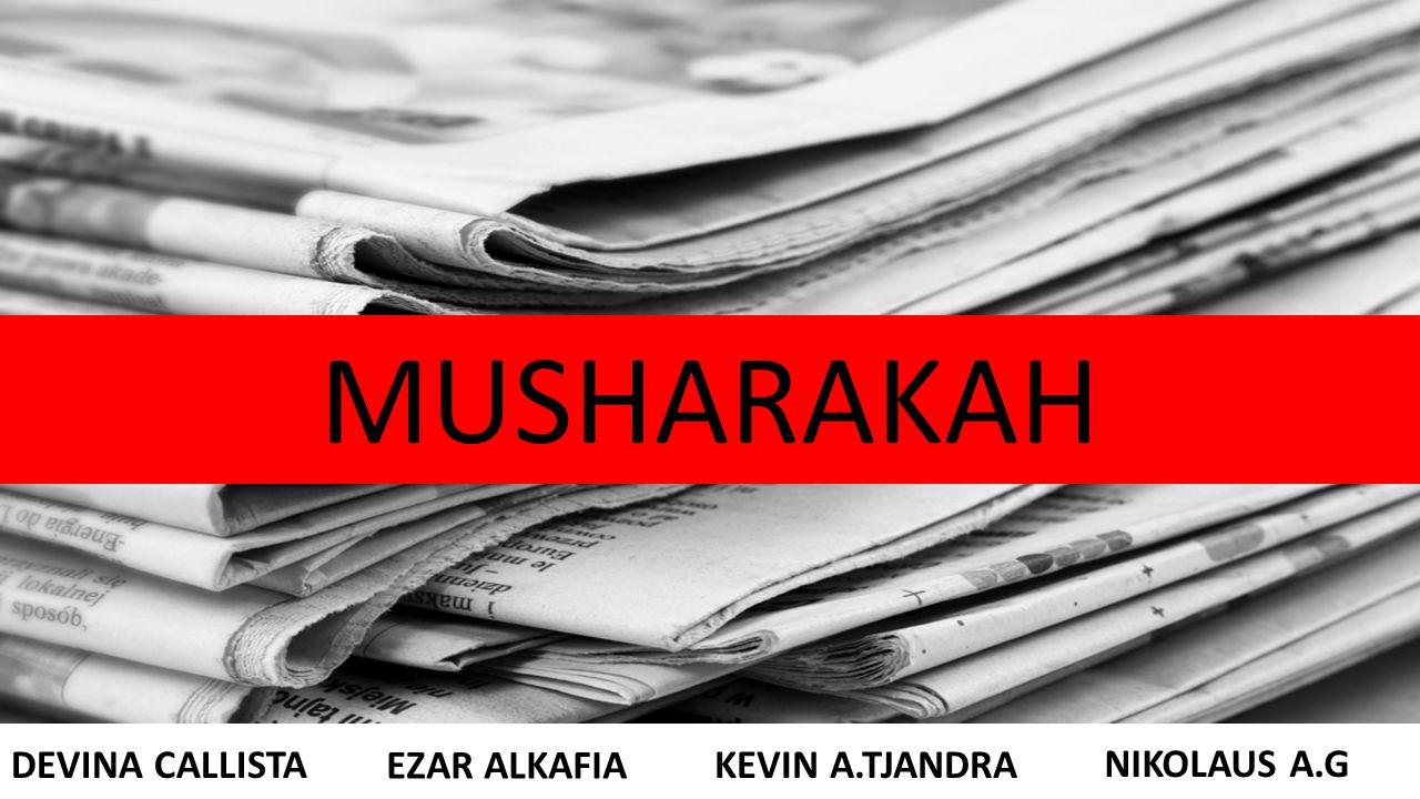 MUSHARAKAH DEVINA CALLISTA EZAR ALKAFIA KEVIN A.TJANDRA NIKOLAUS A.G