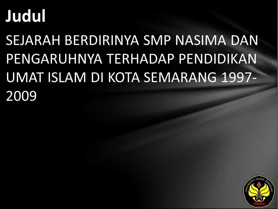 Judul SEJARAH BERDIRINYA SMP NASIMA DAN PENGARUHNYA TERHADAP PENDIDIKAN UMAT ISLAM DI KOTA SEMARANG 1997- 2009