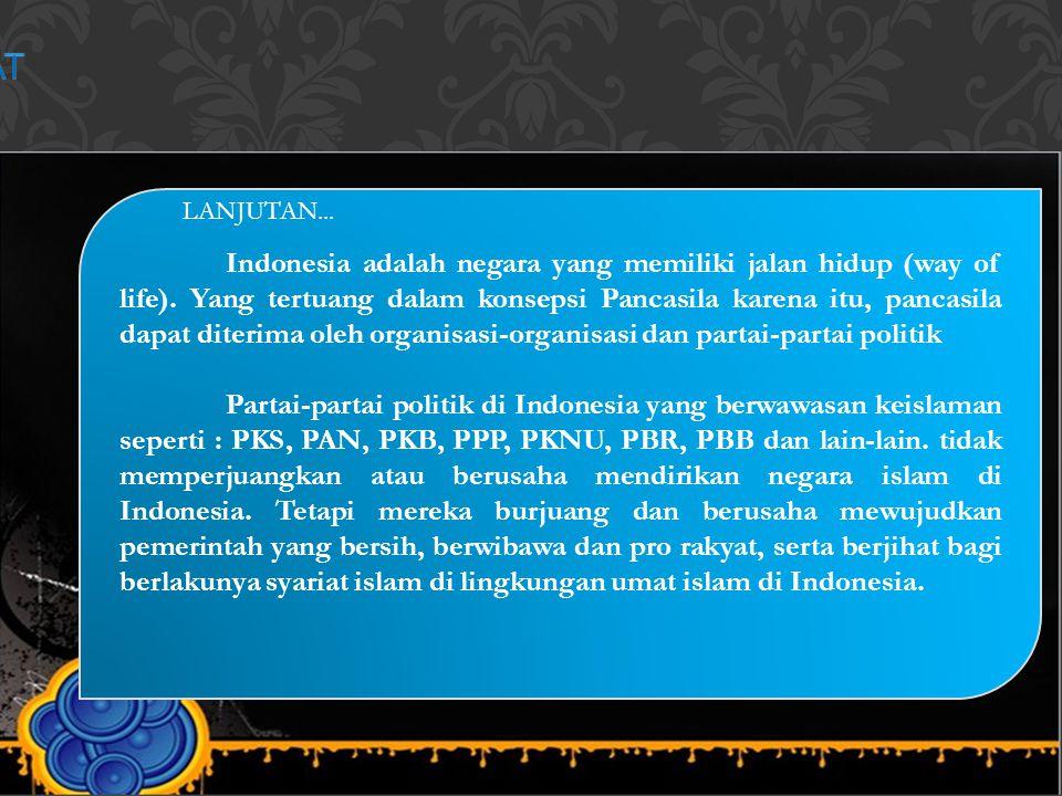 Indonesia adalah negara yang memiliki jalan hidup (way of life). Yang tertuang dalam konsepsi Pancasila karena itu, pancasila dapat diterima oleh orga