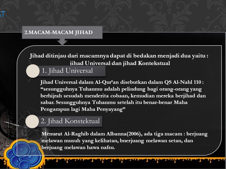 Jihad ditinjau dari macamnya dapat di bedakan menjadi dua yaitu : jihad Universal dan jihad Kontekstual Jihad ditinjau dari macamnya dapat di bedakan