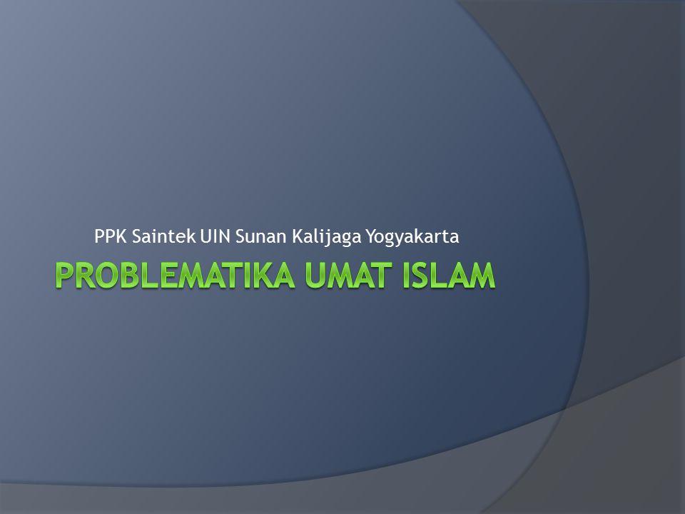 Kompetensi Dasar  Memahami permasalahan umat Islam saat ini.