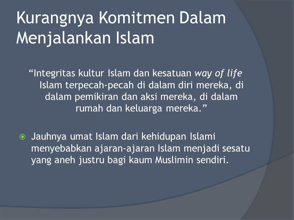 """Kurangnya Komitmen Dalam Menjalankan Islam """"Integritas kultur Islam dan kesatuan way of life Islam terpecah-pecah di dalam diri mereka, di dalam pemik"""