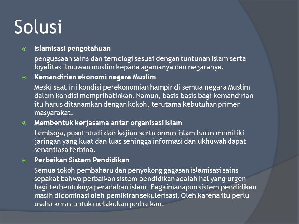 Solusi  Islamisasi pengetahuan penguasaan sains dan ternologi sesuai dengan tuntunan Islam serta loyalitas ilmuwan muslim kepada agamanya dan negaran