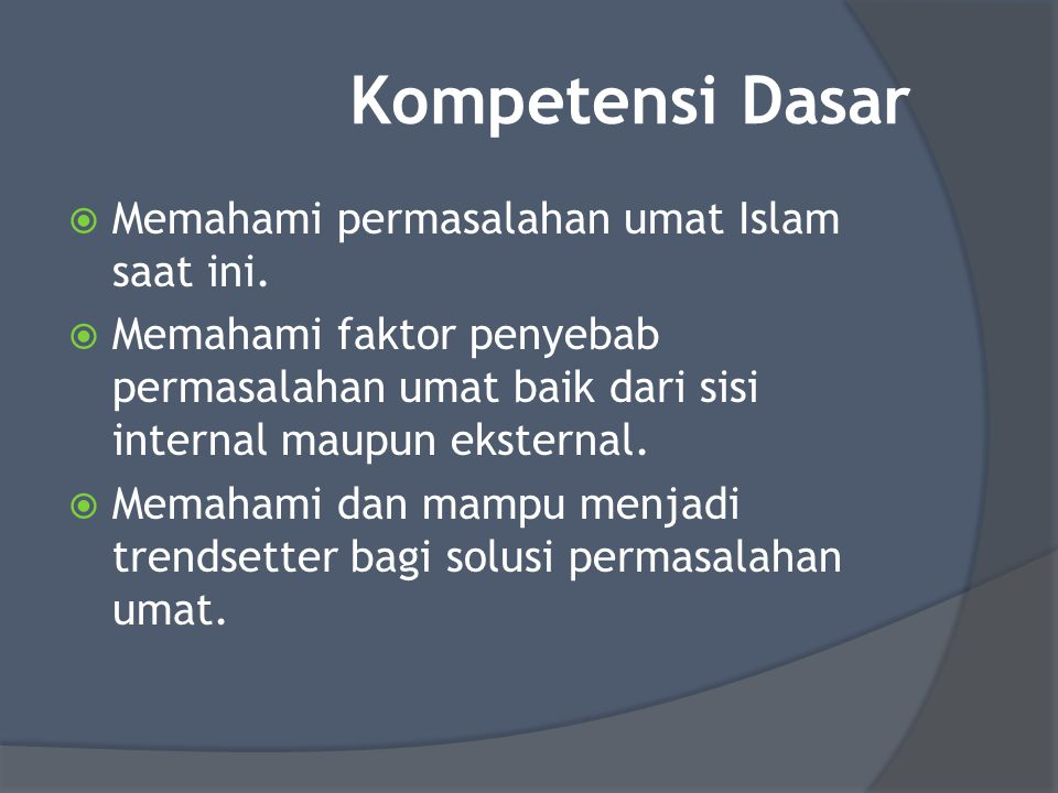 Kompetensi Dasar  Memahami permasalahan umat Islam saat ini.  Memahami faktor penyebab permasalahan umat baik dari sisi internal maupun eksternal. 