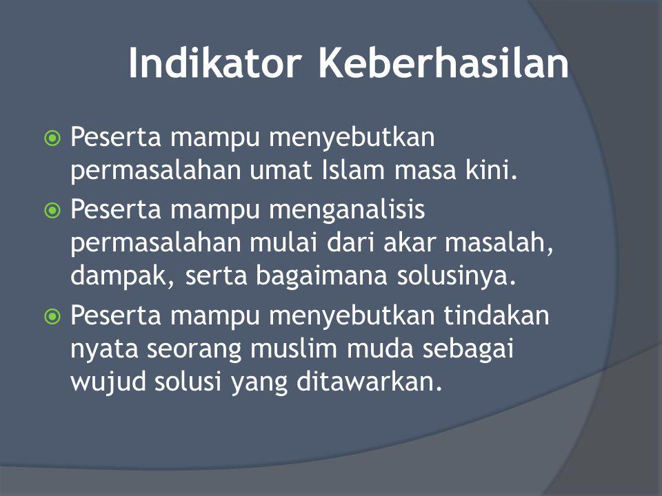 Indikator Keberhasilan  Peserta mampu menyebutkan permasalahan umat Islam masa kini.  Peserta mampu menganalisis permasalahan mulai dari akar masala