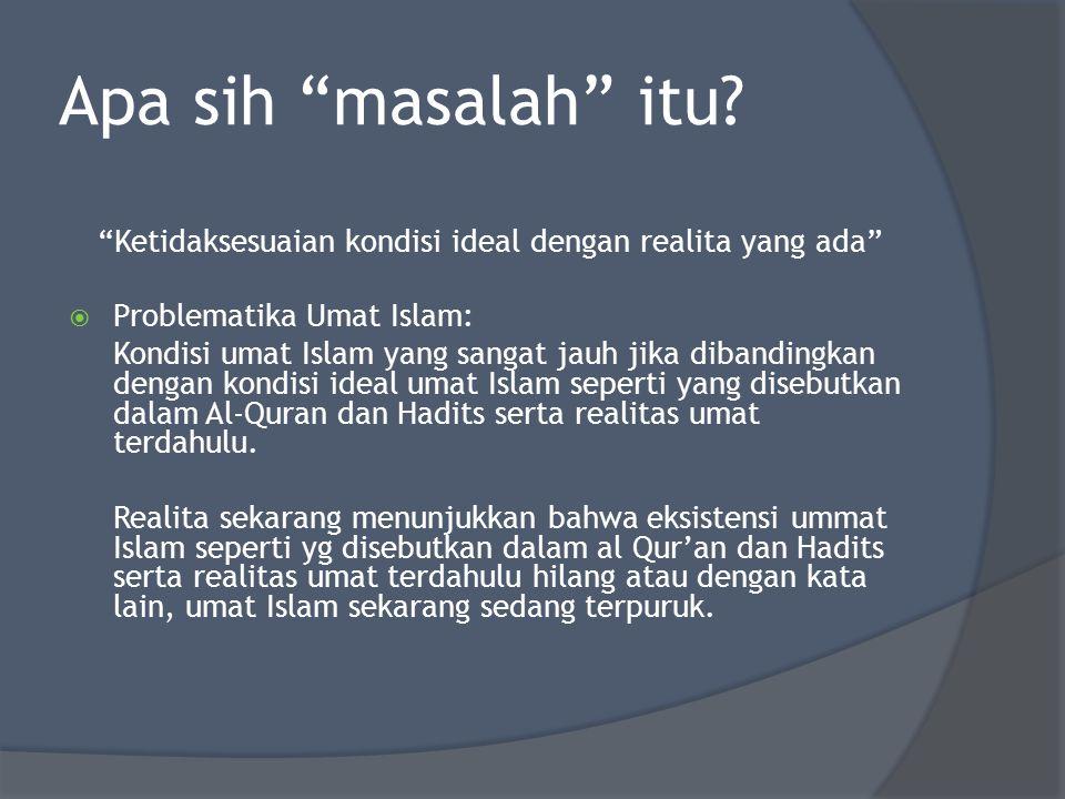 """Apa sih """"masalah"""" itu? """"Ketidaksesuaian kondisi ideal dengan realita yang ada""""  Problematika Umat Islam: Kondisi umat Islam yang sangat jauh jika dib"""