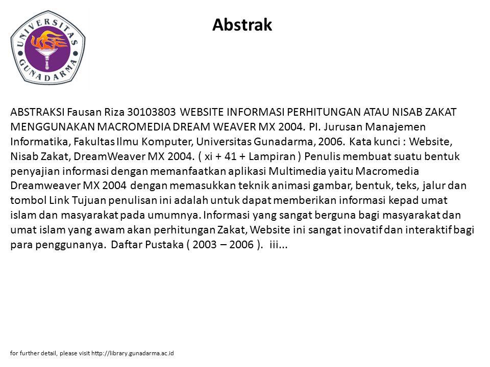 Abstrak ABSTRAKSI Fausan Riza 30103803 WEBSITE INFORMASI PERHITUNGAN ATAU NISAB ZAKAT MENGGUNAKAN MACROMEDIA DREAM WEAVER MX 2004.