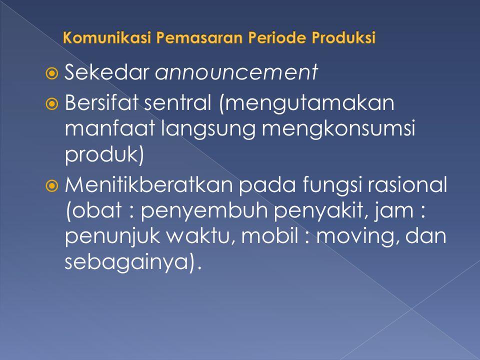  Sekedar announcement  Bersifat sentral (mengutamakan manfaat langsung mengkonsumsi produk)  Menitikberatkan pada fungsi rasional (obat : penyembuh