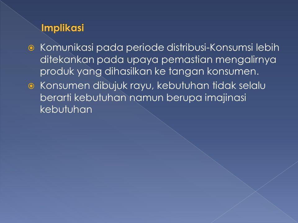  Komunikasi pada periode distribusi-Konsumsi lebih ditekankan pada upaya pemastian mengalirnya produk yang dihasilkan ke tangan konsumen.  Konsumen