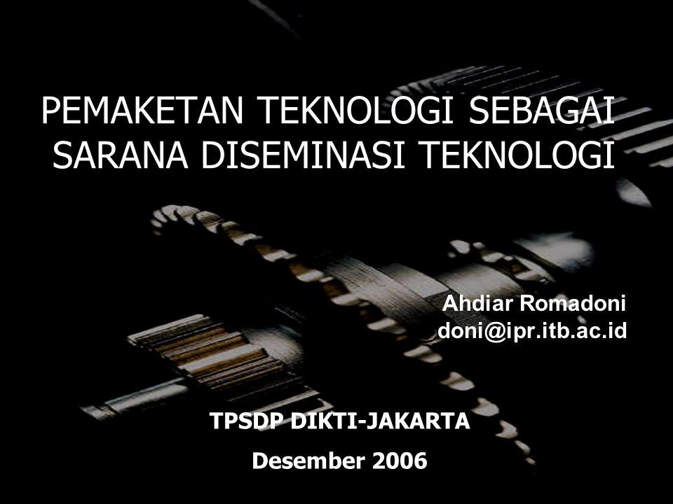 1 PEMAKETAN TEKNOLOGI SEBAGAI SARANA DISEMINASI TEKNOLOGI Ahdiar Romadoni doni@ipr.itb.ac.id TPSDP DIKTI-JAKARTA Desember 2006