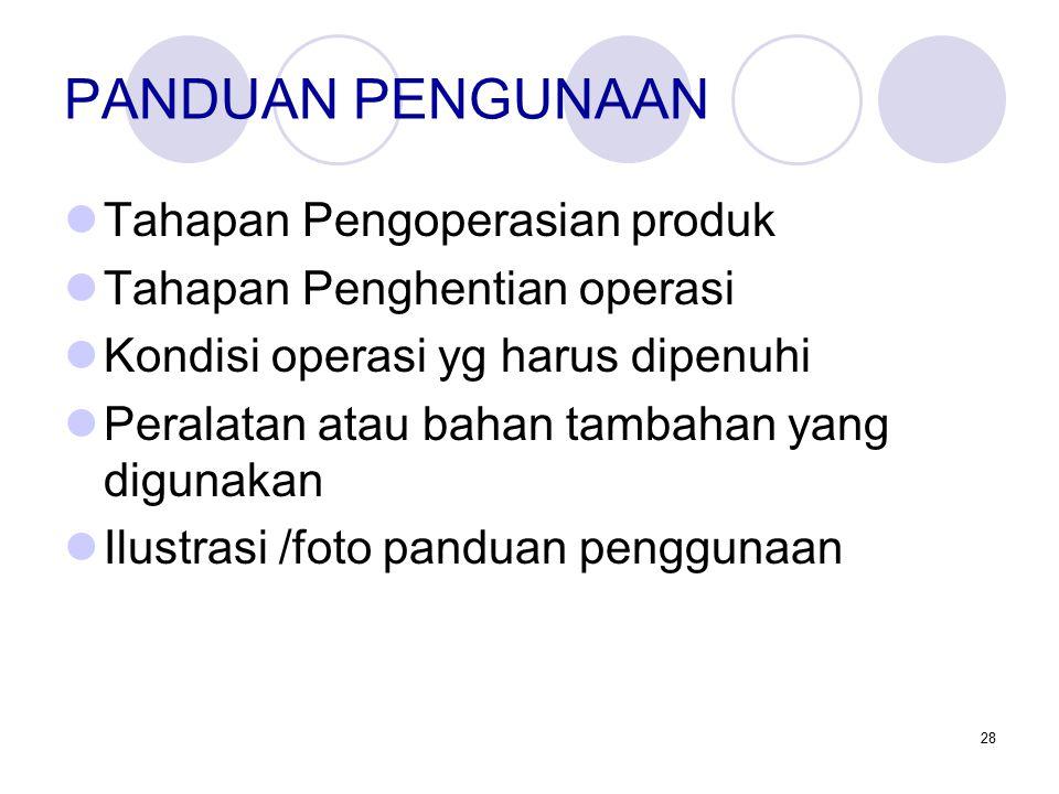 28 PANDUAN PENGUNAAN Tahapan Pengoperasian produk Tahapan Penghentian operasi Kondisi operasi yg harus dipenuhi Peralatan atau bahan tambahan yang digunakan Ilustrasi /foto panduan penggunaan