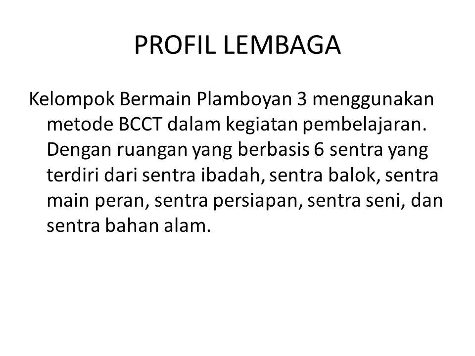 PROFIL LEMBAGA Kelompok Bermain Plamboyan 3 menggunakan metode BCCT dalam kegiatan pembelajaran. Dengan ruangan yang berbasis 6 sentra yang terdiri da
