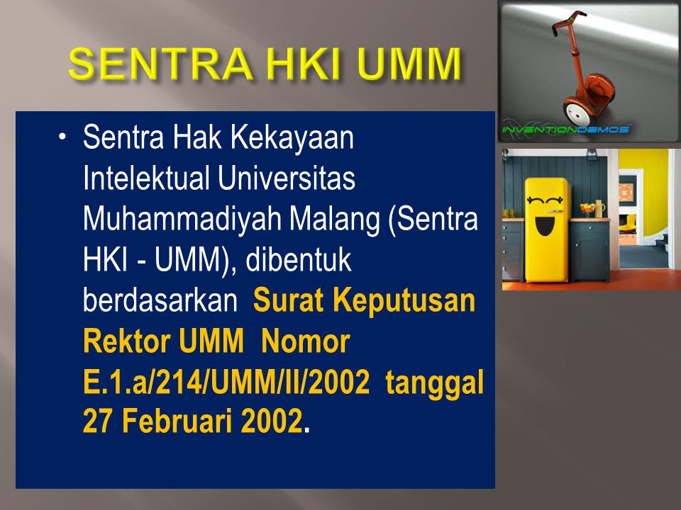  Sentra Hak Kekayaan Intelektual Universitas Muhammadiyah Malang (Sentra HKI - UMM), dibentuk berdasarkan Surat Keputusan Rektor UMM Nomor E.1.a/214/