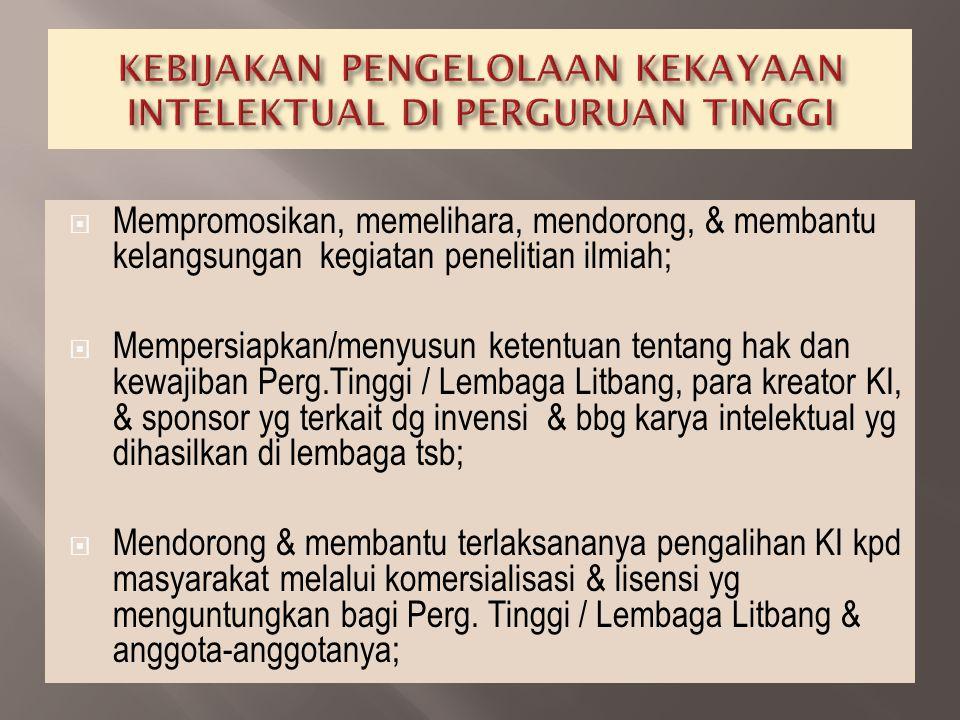  Menjamin tersedianya hukum & peraturan yg memadai bagi Perguruan Tinggi / lembaga litbang dalam kaitannya dg pelaksanaan berbagai penelitian;  Memastikan bahwa dalam rangka pelisensian HKI terkait, setiap lembaga menyadari adanya perbedaan sistem KI sesuai dg negara tempat kontrak lisensi dilakukan (WIPO)