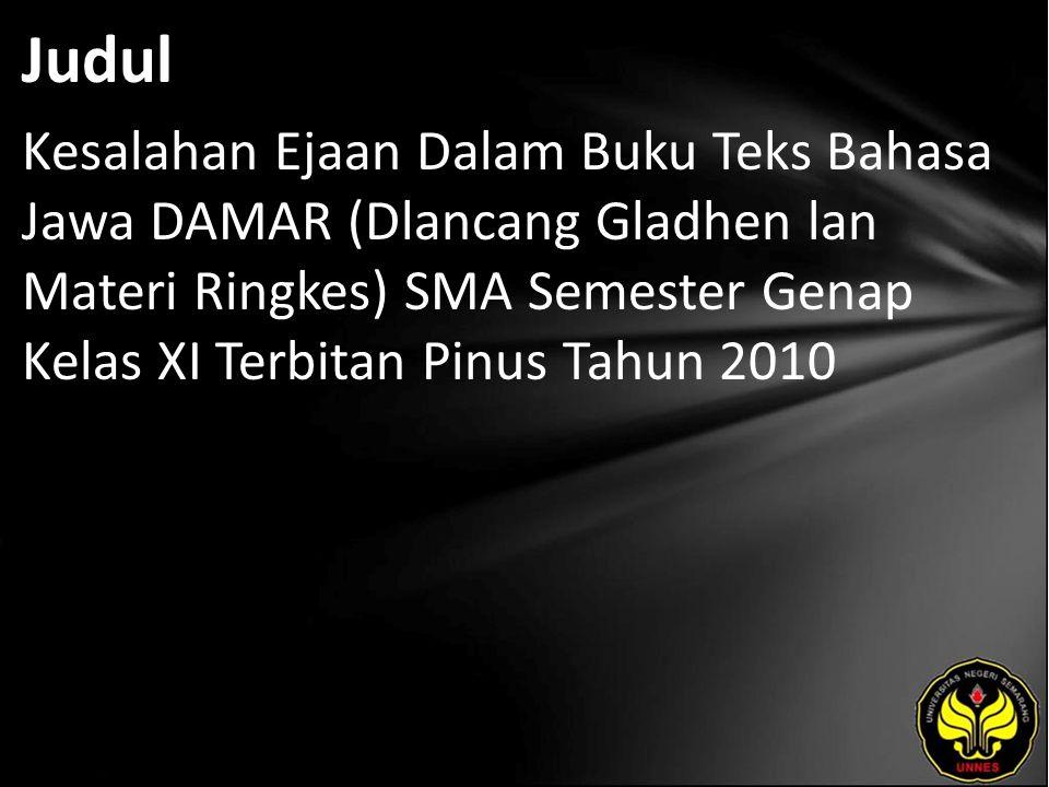 Judul Kesalahan Ejaan Dalam Buku Teks Bahasa Jawa DAMAR (Dlancang Gladhen lan Materi Ringkes) SMA Semester Genap Kelas XI Terbitan Pinus Tahun 2010