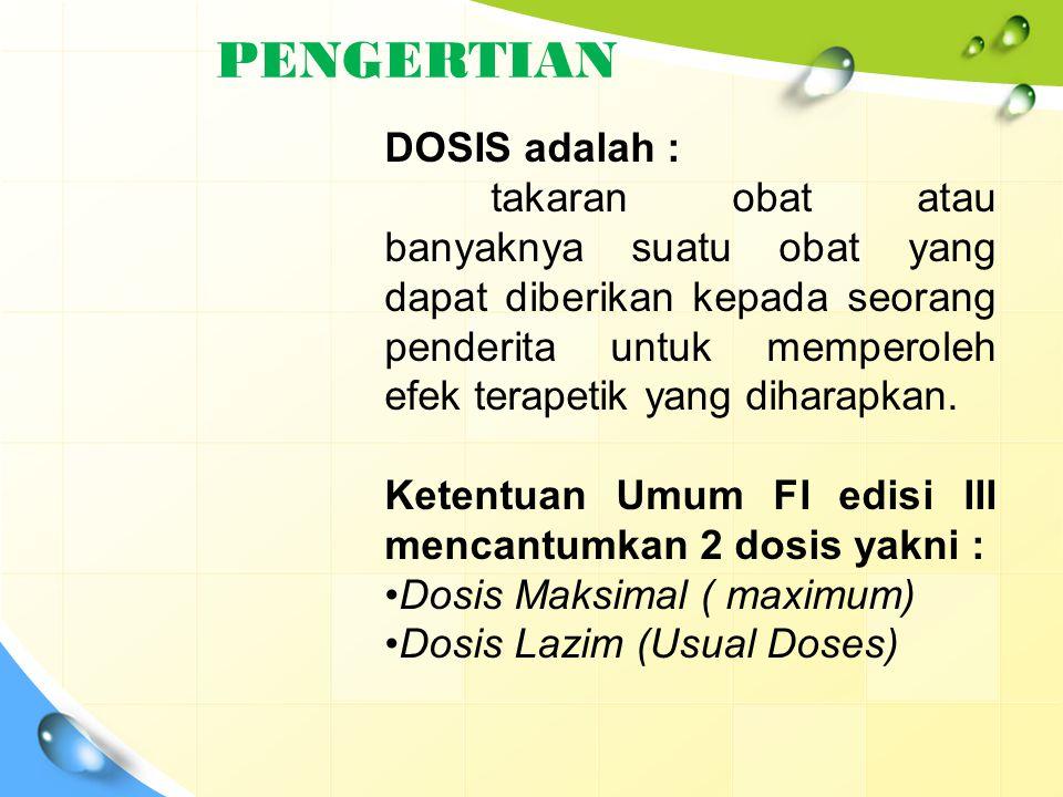 Dosis Maksimal ( maximum) berlaku untuk pemakaian sekali dan sehari.
