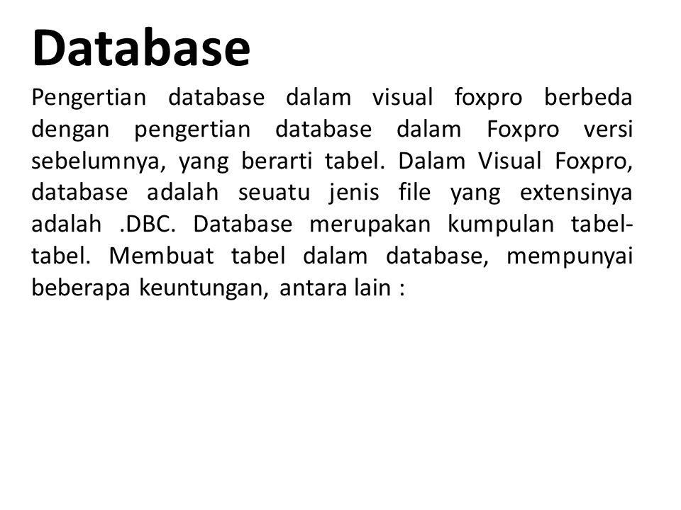 Database Pengertian database dalam visual foxpro berbeda dengan pengertian database dalam Foxpro versi sebelumnya, yang berarti tabel.