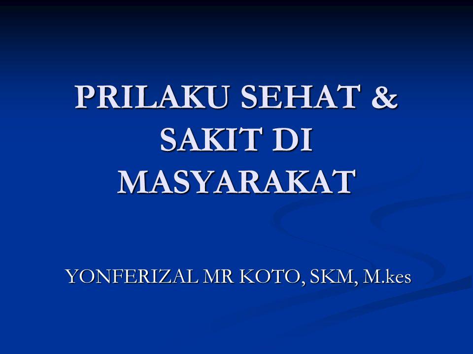 PRILAKU SEHAT & SAKIT DI MASYARAKAT YONFERIZAL MR KOTO, SKM, M.kes