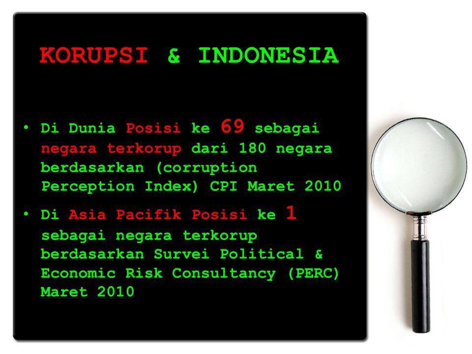 KORUPSI & INDONESIA Di Dunia Posisi ke 69 sebagai negara terkorup dari 180 negara berdasarkan (corruption Perception Index) CPI Maret 2010 Di Dunia Po